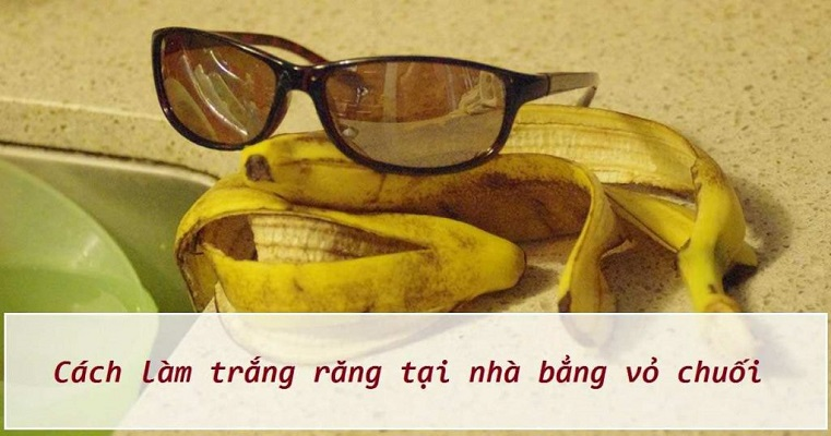 Meo Lam Trang Rang Bang Vo Chuoi Tai Nha Don Gian Hieu Qua